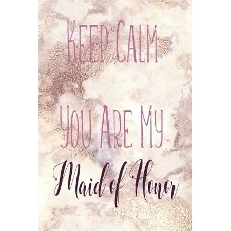 Keep Calm You Are My Maid of Honor: Journal with Lined and Rustic Blank Pages for Notes, Reminders and to Do Lists