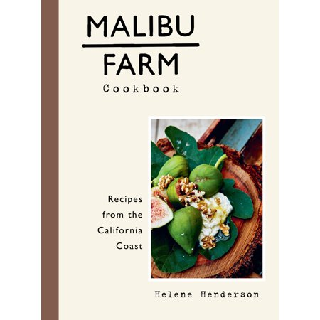 Malibu Farm Cookbook : Recipes from the California Coast
