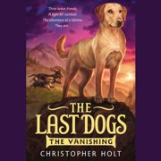The Last Dogs: The Vanishing - Audiobook