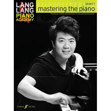 - Lang Lang Piano Academy -- Mastering the Piano : Level 1 -- Technique, Studies and Repertoire for the Developing Pianist