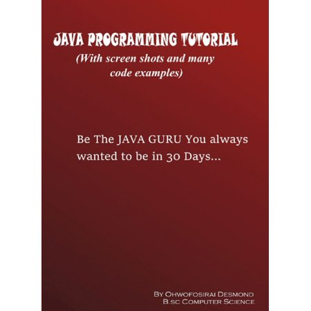 Java Programming Tutorial with Screen Shots and Many Code Examples - eBook ()
