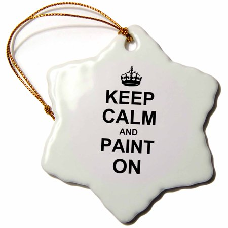 3dRose Keep Calm and Paint on - carry on painting art - Painter hobby job gifts - fun funny humor humorous, Snowflake Ornament, Porcelain,