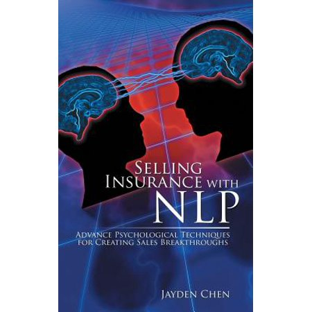 Selling Insurance with Nlp : Advance Psychological Techniques for Creating Sales