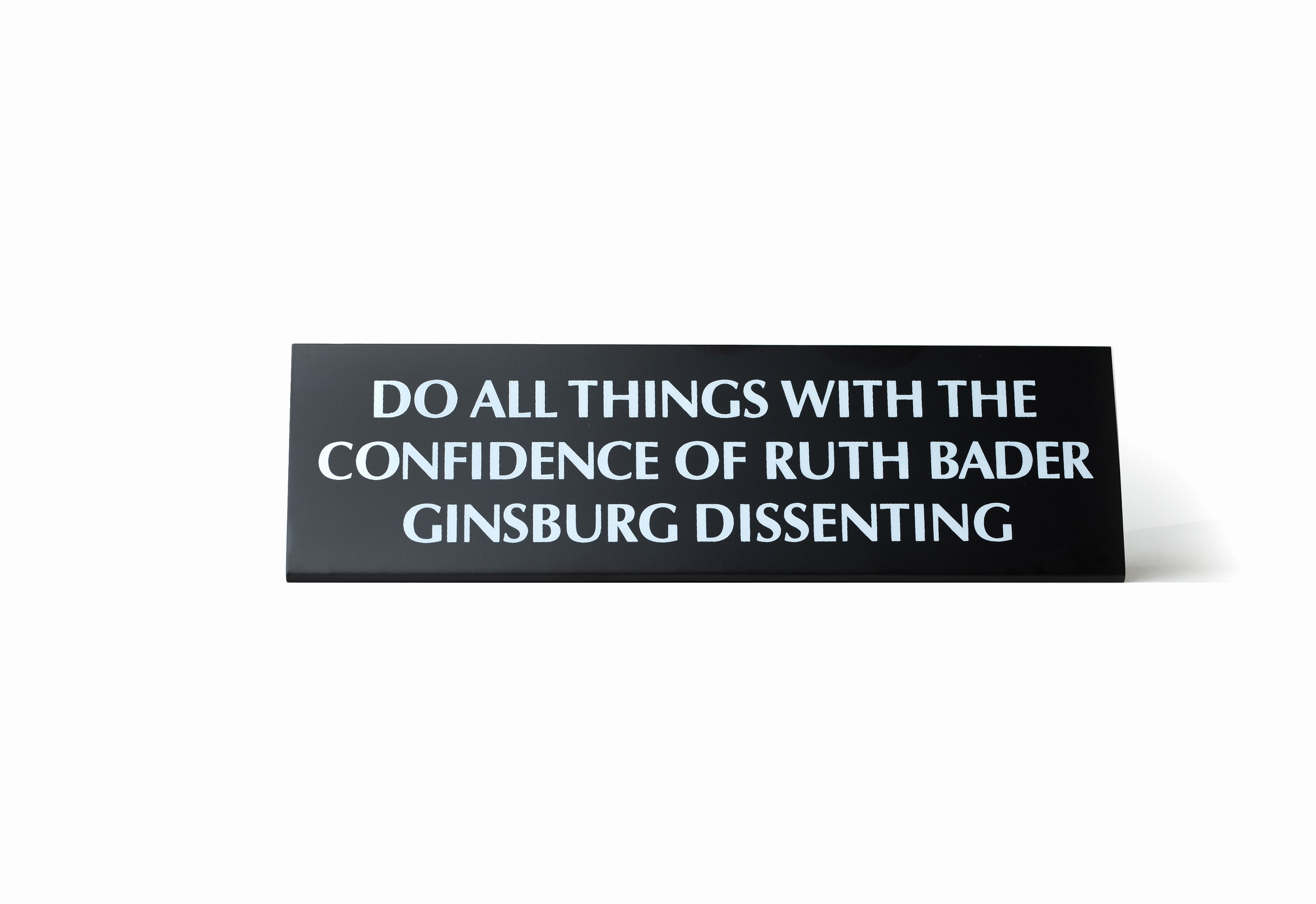 Do All Things With The Confidence of Ruth Bader Ginsburg Dissenting Nameplate in Black by