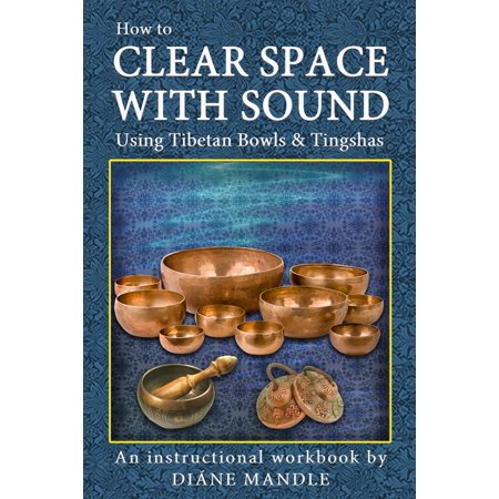 How to Clear Space with Sound Using Tibetan Bowls and Tingshas - eBook ()