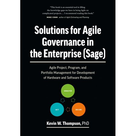 Solutions for Agile Governance in the Enterprise (SAGE): Agile Project, Program, and Portfolio Management for Development of Hardware and Software Products -