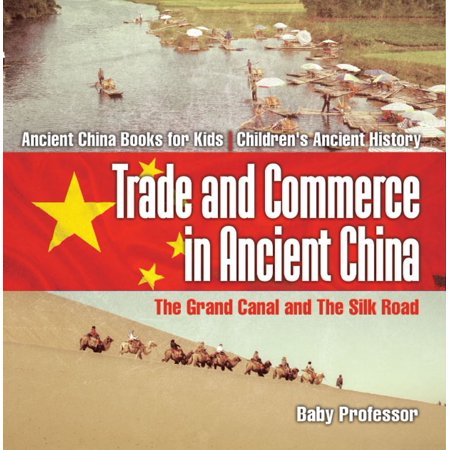 Trade and Commerce in Ancient China : The Grand Canal and The Silk Road - Ancient China Books for Kids | Children's Ancient History - eBook