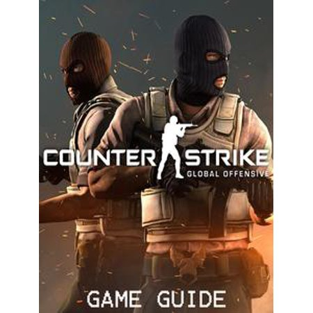 COUNTER-STRIKE: GLOBAL OFFENSIVE STRATEGY GUIDE & GAME WALKTHROUGH, TIPS, TRICKS, AND MORE! -