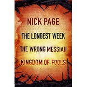 Nick Page: The Longest Week, The Wrong Messiah, Kingdom of Fools - eBook