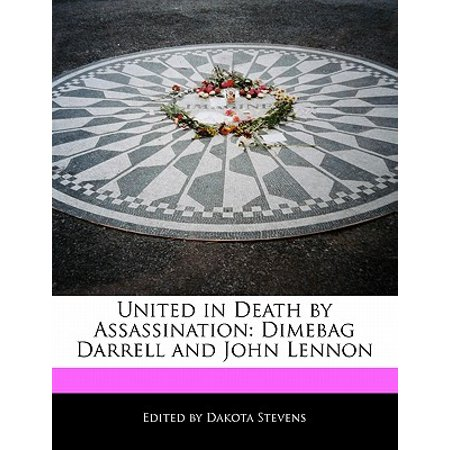 United in Death by Assassination : Dimebag Darrell and John Lennon Dean Dimebag Darrell Dime