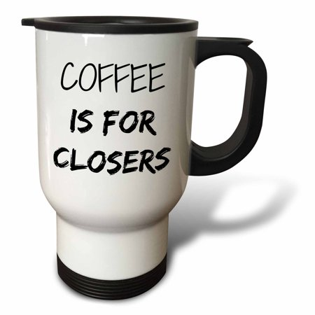 3dRose Coffee is for closers, Travel Mug, 14oz, Stainless Steel