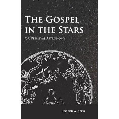 The Gospel in the Stars - Or, Primeval Astronomy -