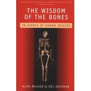 The Wisdom of the Bones : In Search of Human Origins
