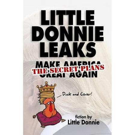 Little Donnie Leaks  Making America Great Again  The Secret Plans