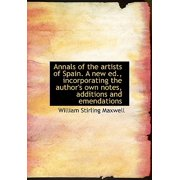 Annals of the Artists of Spain. a New Ed., Incorporating the Author's Own Notes, Additions and Emendations