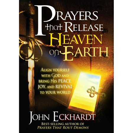 Prayers that Release Heaven On Earth : Align Yourself with God and Bring His Peace, Joy, and Revival to Your