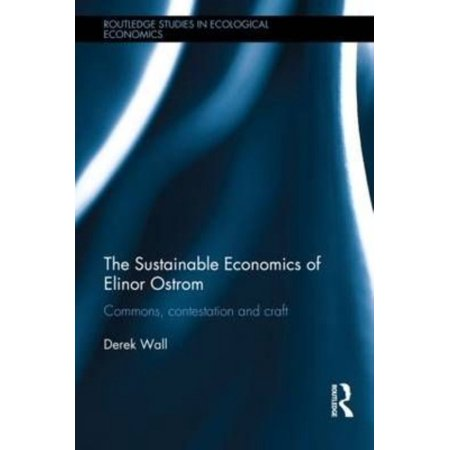 The Sustainable Economics of Elinor Ostrom: Commons, contestation and craft