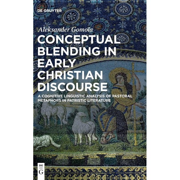 Conceptual Blending In Early Christian Discourse: A