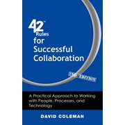 42 Rules for Successful Collaboration (2nd Edition) : A Practical Approach to Working with People, Processes and Technology