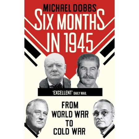 Six Months in 1945: FDR Stalin Churchill and Truman - from World War to Cold War (Paperback)