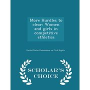 More Hurdles to Clear : Women and Girls in Competitive Athletics - Scholar's Choice Edition