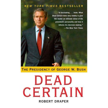 Dead Certain  The Presidency Of George W  Bush
