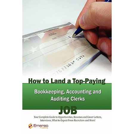How to Land a Top-Paying Bookkeeping Accounting and Auditing Clerks Job :  Your Complete Guide to Opportunities, Resumes and Cover Letters, Interviews,