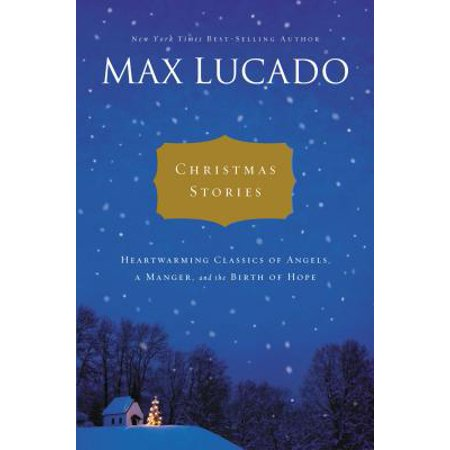 Max Lucado Christmas.Christmas Stories Heartwarming Tales Of Angels A Manger And The Birth Of Hope