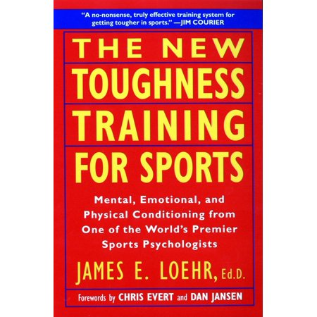 The New Toughness Training for Sports : Mental Emotional Physical Conditioning from 1 World's Premier Sports Psychologis