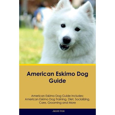 American Eskimo Dog Guide American Eskimo Dog Guide Includes : American Eskimo Dog Training, Diet, Socializing, Care, Grooming, Breeding and More