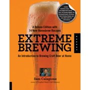 Extreme Brewing, a Deluxe Edition with 14 New Homebrew Recipes : An Introduction to Brewing Craft Beer at Home