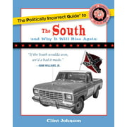 The Politically Incorrect Guide to The South : (And Why It Will Rise Again)