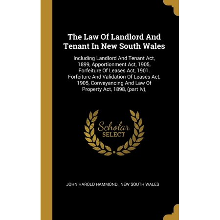 The Law Of Landlord And Tenant In New South Wales : Including Landlord And Tenant Act, 1899, Apportionment Act, 1905, Forfeiture Of Leases Act, 1901. Forfeiture And Validation Of Leases Act, 1905, Conveyancing And Law Of Property Act, 1898, (part (South Carolina Residential Landlord And Tenant Act)