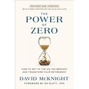 The Power of Zero, Revised and Updated : How to Get to the 0% Tax Bracket and Transform Your Retirement