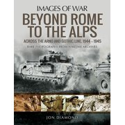 Beyond Rome to the Alps: Across the Arno and Gothic Line, 1944-1945 (Paperback)