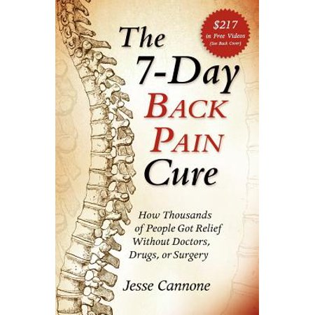 The 7-Day Back Pain Cure : How Thousands of People Got Relief Without Doctors, Drugs, or
