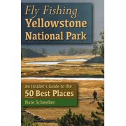 Fly Fishing Yellowstone National Park: An Insider's Guide to the 50 Best Places (Paperback)
