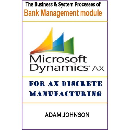 Adam Modules - The Business & System Processes of Bank Management Module for Ax Discrete Manufacturing - eBook