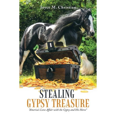 Stealing Gypsy Treasure: America's Love Affair with the Gypsy and His Horse - Gypsy Treasure