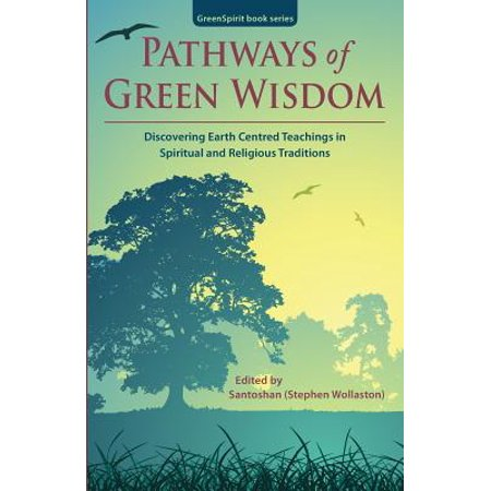 Pathways of Green Wisdom : Discovering Earth Centred Teachings in Spiritual and Religious Traditions