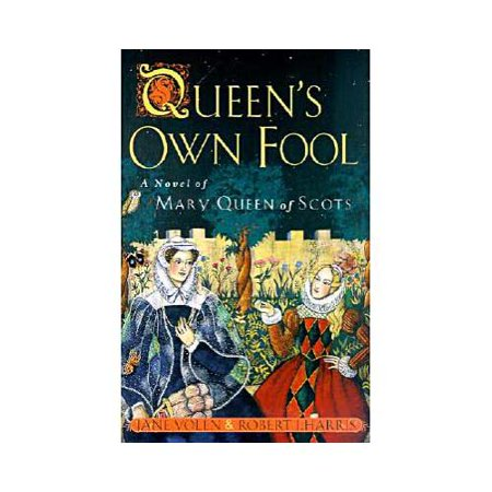 Queens Own Fool  A Novel Of Mary Queen Of Scots