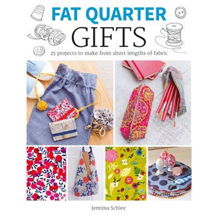 Fat Quarter: Gifts : 25 Projects to Make from Short Lengths of
