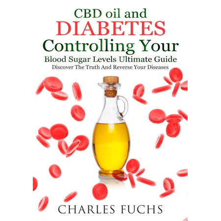 CBD oil and Diabetes Controlling Your Blood Sugar Levels Ultimate Guide - eBook Controlling Blood Sugar