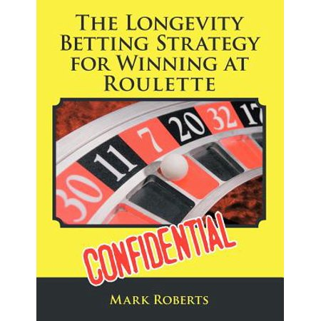 The Longevity Betting Strategy for Winning at