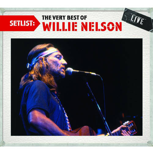 Setlist: The Very Best Of Willie Nelson - Live (Remaster)