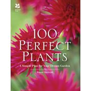 100 Perfect Plants : A Simple Plan for Your Dream Garden