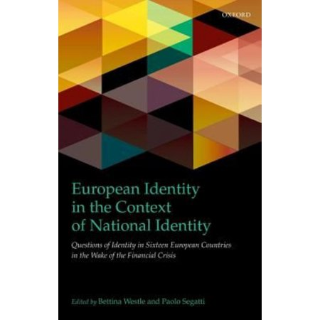 European Identity in the Context of National Identity: Questions of Identity in Sixteen European Countries in the Wake of the Financial Crisis