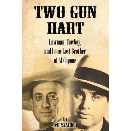 Two Gun Hart: Law Man, Cowboy, and Long-Lost Brother of Al Capone -
