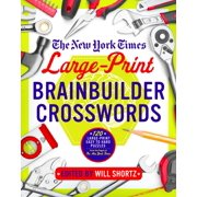 The New York Times Large-Print Brainbuilder Crosswords : 120 Large-Print Easy to Hard Puzzles from the Pages of The New York Times