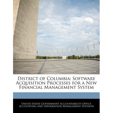 District of Columbia : Software Acquisition Processes for a New Financial Management System -  United States Government Accountability